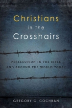 Cochran, Gregory C. Christians in the Crosshairs