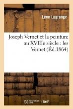 Lagrange, Leon Joseph Vernet Et La Peinture Au Xviiie Siècle