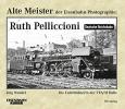 Wenkel, Jörg, Alte Meister der Eisenbahn-Photographie: Ruth Pelliccioni