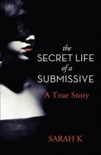Sarah K. The Secret Life of a Submissive
