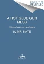 Albrecht, Kate A Hot Glue Gun Mess