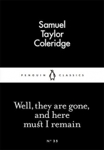 Samuel Taylor Coleridge Well, They are Gone, and Here Must I Remain