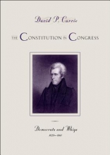 Currie, David P. The Constitution in Congress - Democrats and Whigs  1829-1861