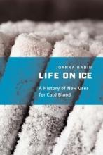 Joanna Radin Life on Ice
