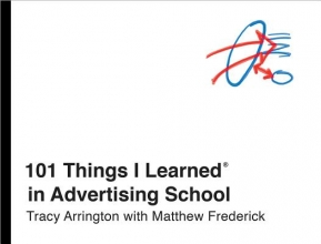 Arrington, Tracy 101 Things I Learned in Advertising School