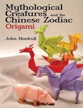 John Montroll Mythological Creatures and the Chinese Zodiac Origami