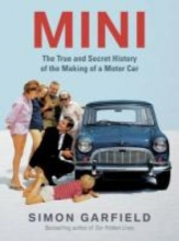 Simon Garfield MINI: The True and Secret History of the Making of a Motor Car