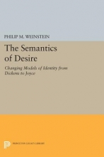 Weinstein, Philip The Semantics of Desire - Changing Models of Identity from Dickens to Joyce
