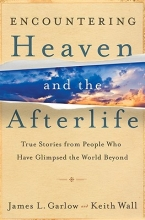 James L. Garlow,   Keith Wall Encountering Heaven and the Afterlife