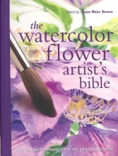 The Watercolor Flower Artist`s Bible