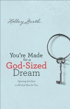 Holley Gerth You`re Made for a God-Sized Dream