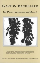 Bachelard, Gaston On Poetic Imagination and Reverie