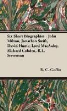 Goffin, R. C. Six Short Biographies - John Milton, Jonathan Swift, David Hume, Lord MacAuley, Richard Cobden, R.L. Stevenson