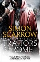 Simon Scarrow , Traitors of Rome (Eagles of the Empire 18)