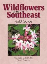 Daniels, Jaret Wildflowers of the Southeast Field Guide