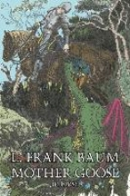L Frank Baum , Mother Goose in Prose by L. Frank Baum, Fiction, Fantasy, Fairy Tales, Folk Tales, Legends & Mythology