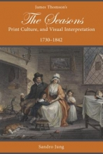 Jung, Sandro James Thomson`s The Seasons, Print Culture, and Visual Interpretation, 1730-1842