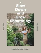 Robinson, Tess Slow Down and Grow Something