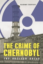 Wladimir  Tchertkoff The Crime of Chernobyl – The Nuclear Goulag