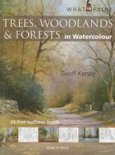 Kersey, Geoff What to Paint: Trees, Woodlands & Forests in Watercolour