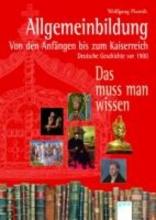 Allgemeinbildung. Von den Anfngen bis zum Kaiserreich. Deutsche Geschichte vor 1900.