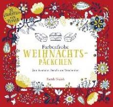 Walsh, Sarah Farbenfrohe Weihnachtspäckchen - Zum Ausmalen, Basteln und Verschenken