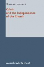 Herman A. Speelman,Calvin and the Independence of the Church