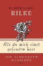 Rilke, Rainer Maria Als du mich einst gefunden hast - Die schönsten Gedichte