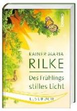 Rilke, Rainer Maria Des Frühlings stilles Licht
