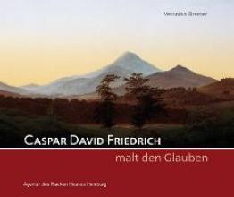 Bremer, Veronika Caspar David Friedrich malt den Glauben