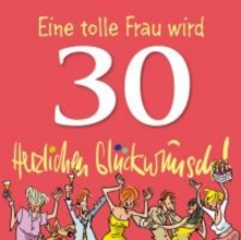 Butschkow, Peter Eine tolle Frau wird 30. Herzlichen Glückwunsch!