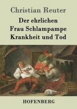 Christian Reuter Der ehrlichen Frau Schlampampe Krankheit und Tod