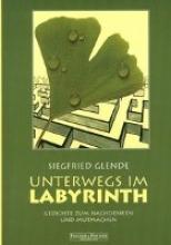 Glende, Siegfried Unterwegs im Labyrinth Gedichte zum Nachdenken und Mutmachen