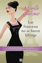 Guiliano, Mireille Las francesas no se hacen lifting French Women don`t get Face Lift