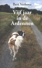 Bert  Verhoye Vijf jaar in de Ardennen