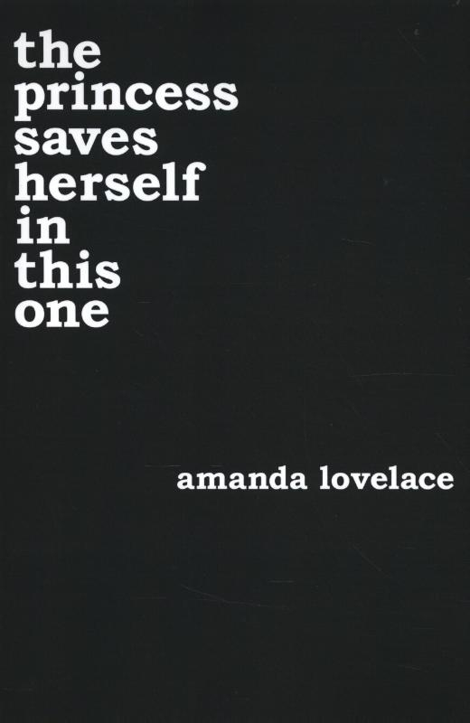 Lovelace, Amanda,The Princess Saves Herself in This One