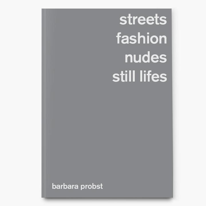 Barbara Probst,Barbara Probst. Streets, Fashion, Nudes, Still Lifes
