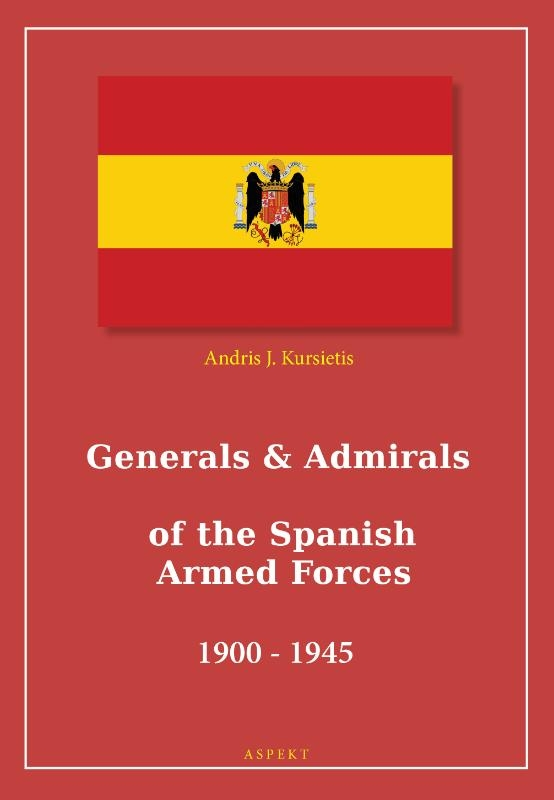 Andris J. Kursietis,Generals & Admirals of the Spanish Armed Forces 1900 - 1945