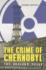 Wladimir  Tchertkoff,The Crime of Chernobyl – The Nuclear Goulag