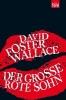 Foster Wallace, David,Der gro?e rote Sohn