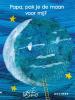 <b>Eric  Carle</b>,Papa, pak je de maan voor mij?