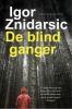 <b>Igor  Znidarsic</b>,De blindganger
