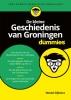 Wessel  Dijkstra,De kleine Geschiedenis van Groningen voor Dummies