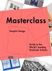 Masterclass: graphic design,guide to the world s leading graduate schools