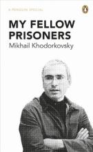 Khodorkovsky, Mikhail My Fellow Prisoners