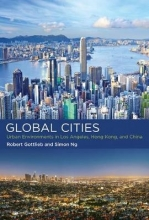 Gottlieb, Robert The Global Cities - Urban Environments in Los Angeles, Hong Kong, and China