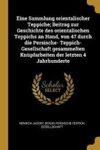 Jacoby, Henrich,   Persische-Teppich-Gesellschaft, Berlin Eine Sammlung Orientalischer Teppiche; Beitrag Zur Geschichte Des Orientalischen Teppichs an Hand, Von 47 Durch Die Persische- Teppich-Gesellschaft Ge