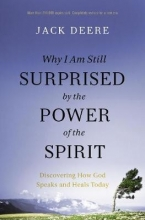 Jack S. Deere Why I Am Still Surprised by the Power of the Spirit
