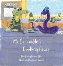Ellis, Dianne Mr Crocodile`s Cooking Class