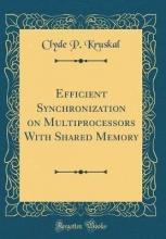 Kruskal, Clyde P. Kruskal, C: Efficient Synchronization on Multiprocessors Wit